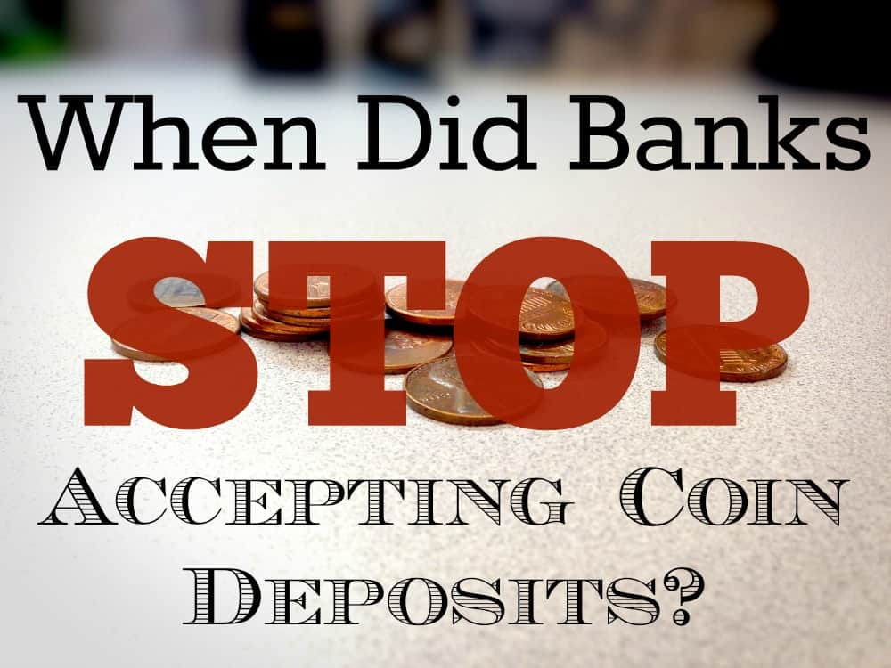 When did banks stop accepting coin deposits?