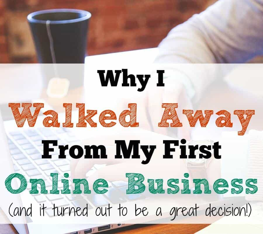 Why I Walked Away from My First Online Business