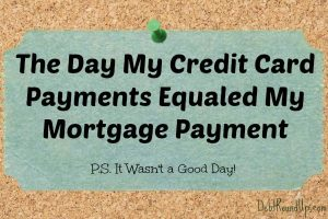 When my credit card payments equaled my mortgage