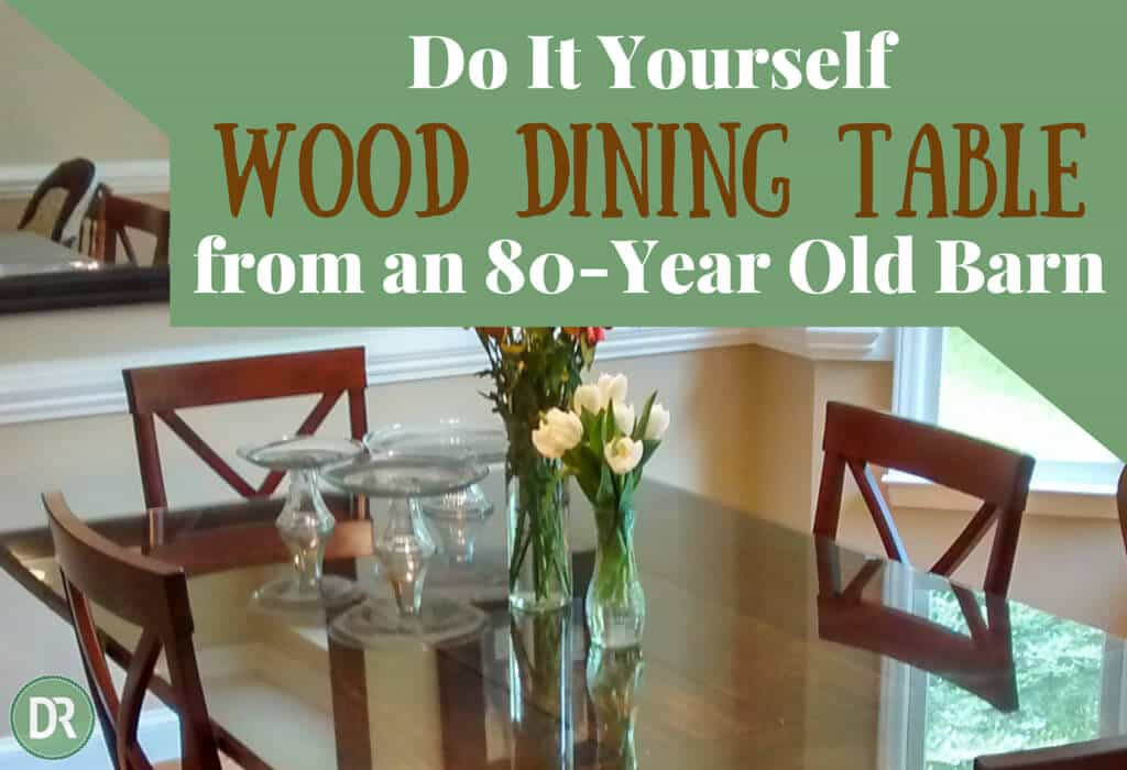 DIY Wood Dining Table From 80 Year Old Barn