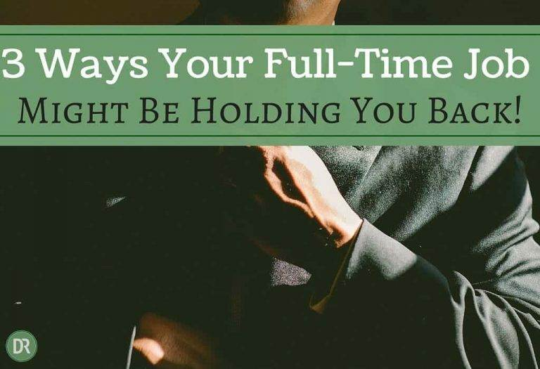 3 Ways Your Full-Time Job Might be Holding You Back (and what to do about it)