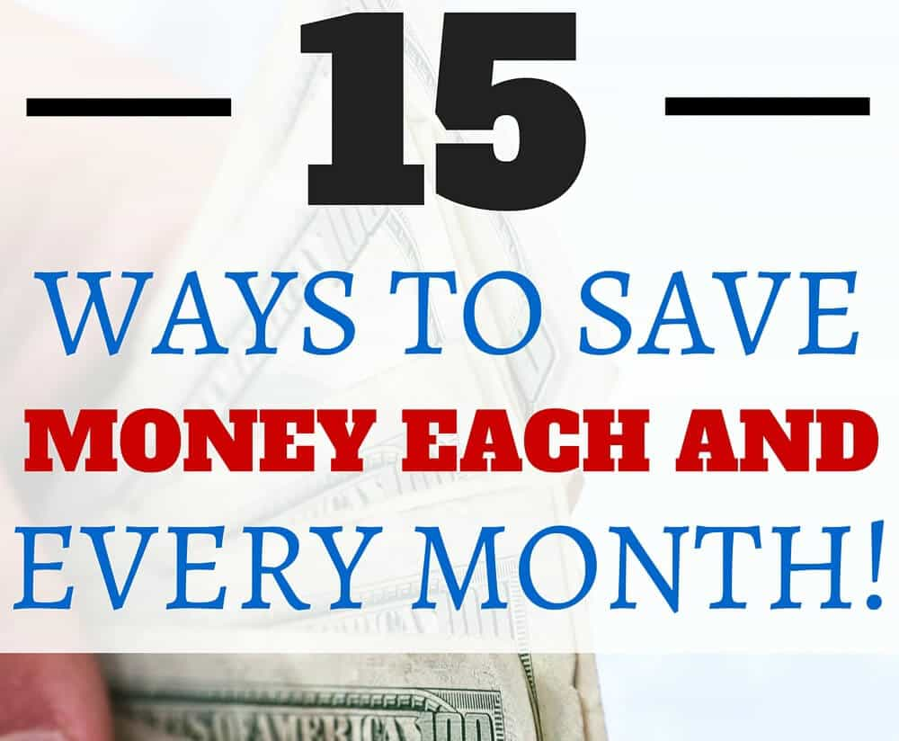 15 Proven Ways to Save Money Each and Every Month