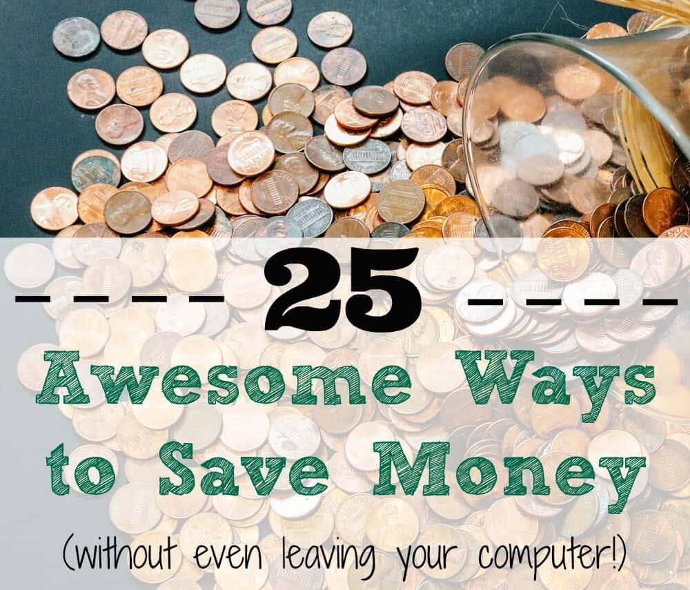 25 Awesome Ways to Save Money Without Leaving Your Computer