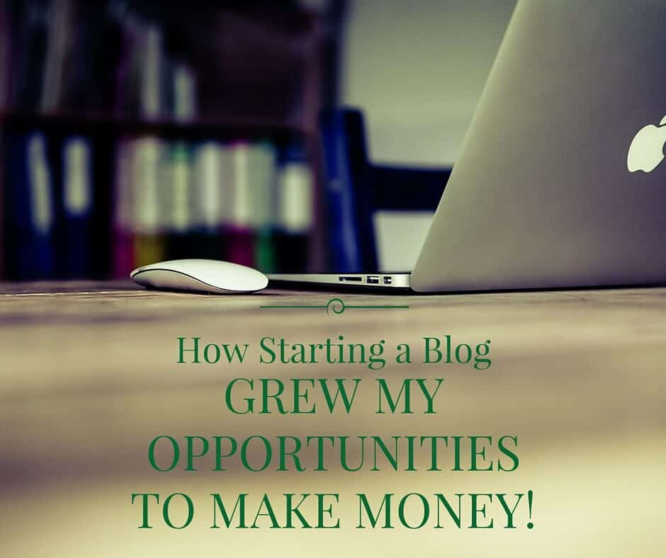 How Starting a Blog Grew My Opportunities to Make Money