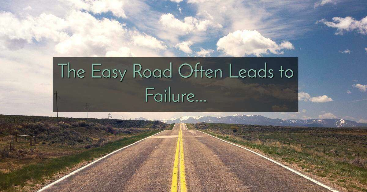 The Easy Road Often Leads to Failure